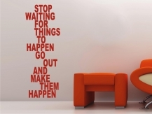 Stop waiting...Go out...